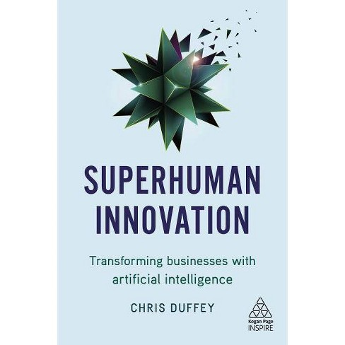 Superhuman Innovation - (Kogan Page Inspire) by  Chris Duffey (Paperback) - image 1 of 1