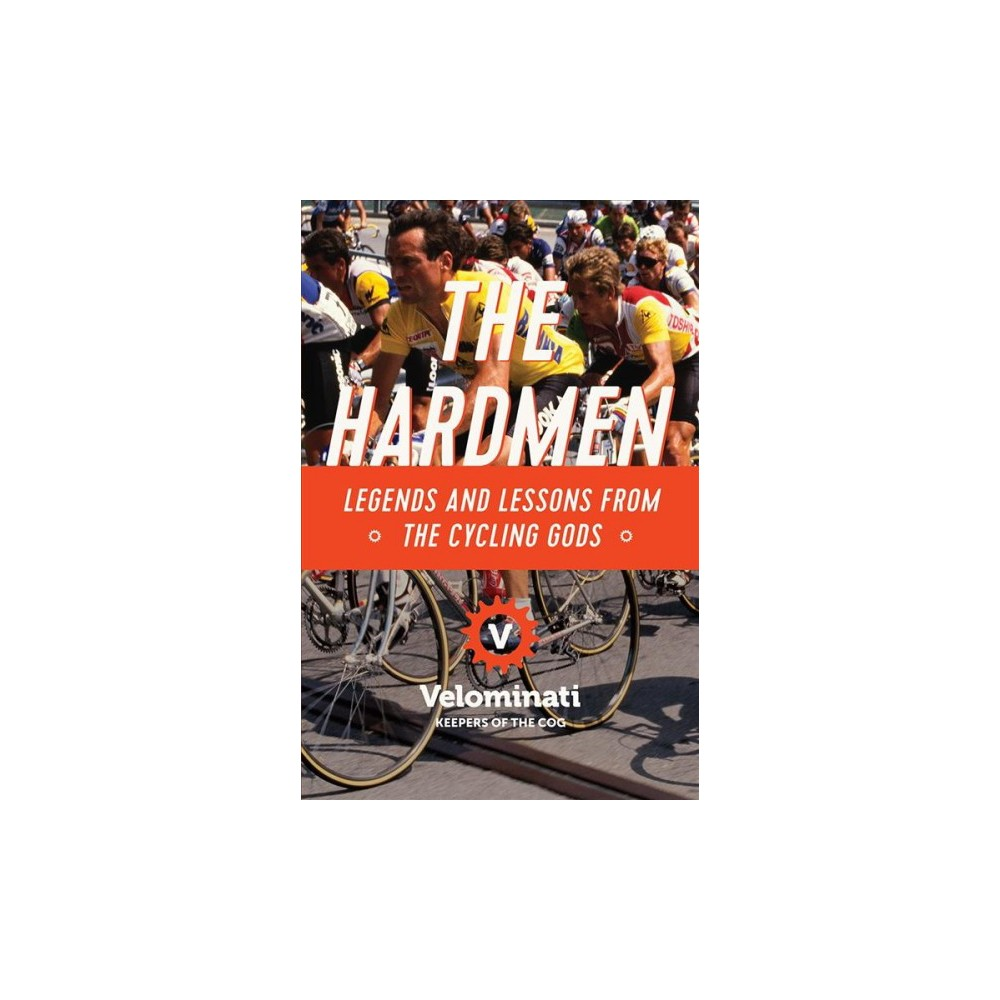 Hardmen : Legends and Lessons from the Cycling Gods - (Hardcover)