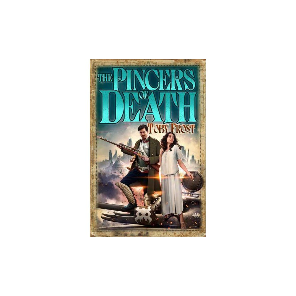 Pincers of Death - (Chronicles of Isambard Smith) by Toby Frost (Paperback)
