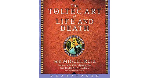 Toltec Art of Life and Death (Unabridged) (CD/Spoken Word) (Don Miguel Ruiz & Barbara Emrys) - image 1 of 1