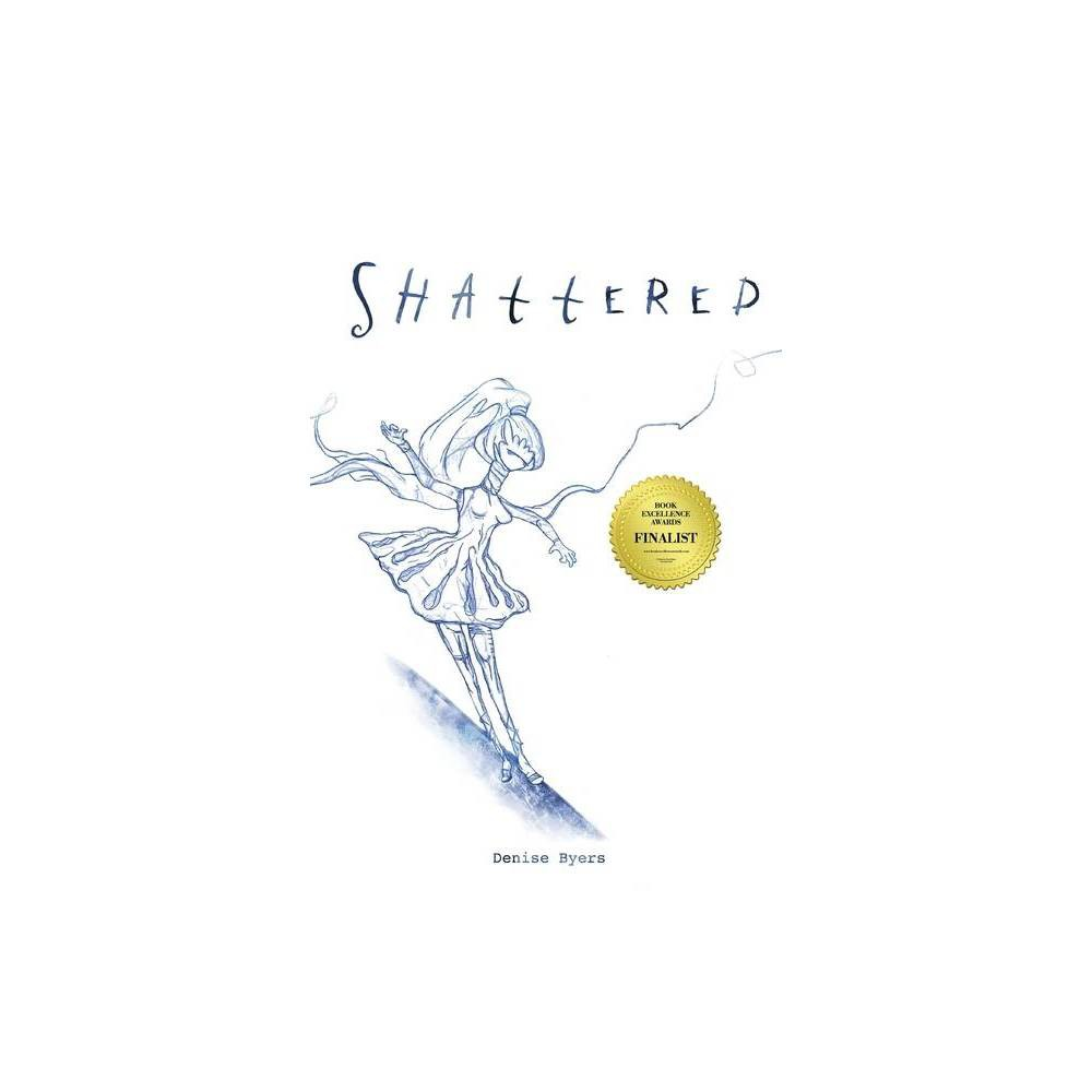 Shattered By Denise Byers Paperback