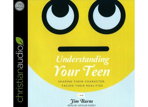 Understanding Your Teen : Shaping Their Character, Facing Their Realities (Unabridged) (CD/Spoken Word) - image 1 of 1