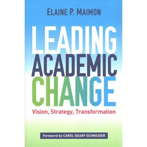 Leading Academic Change : Vision, Strategy, Transformation -  by Elaine P. Maimon (Paperback) - image 1 of 1