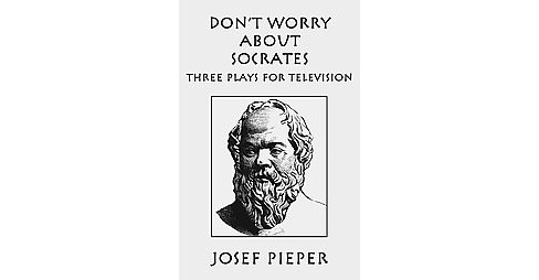Don't Worry About Socrates -  by Josef Pieper (Hardcover) - image 1 of 1