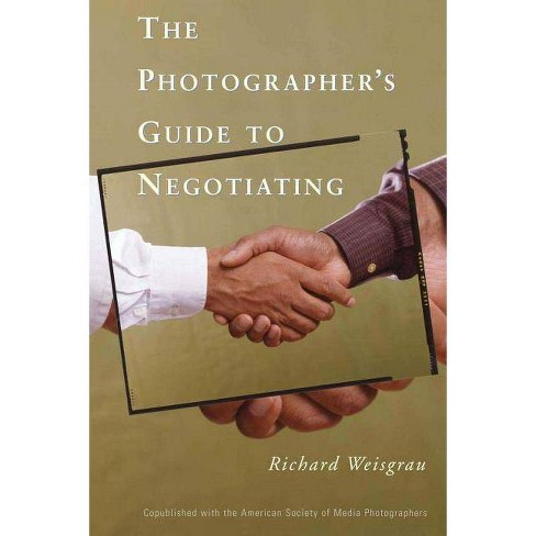 The Photographer's Guide to Negotiating - by  Richard Weisgrau (Paperback) - image 1 of 1