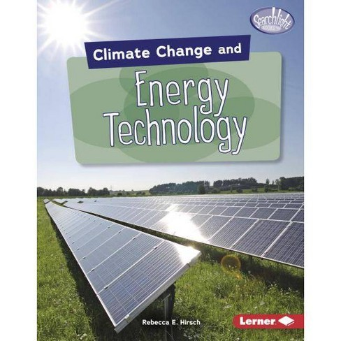 Climate Change and Energy Technology - (Searchlight Books (Tm) -- Climate Change) by  Rebecca E Hirsch - image 1 of 1