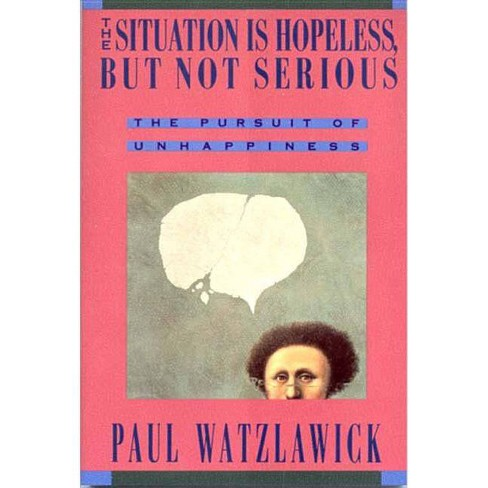 The Situation Is Hopeless But Not Serious - by  Paul Watzlawick (Paperback) - image 1 of 1