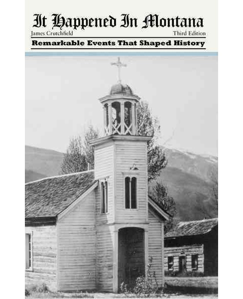 It Happened in Montana : Remarkable Events That Shaped History (Paperback) (James Crutchfield) - image 1 of 1