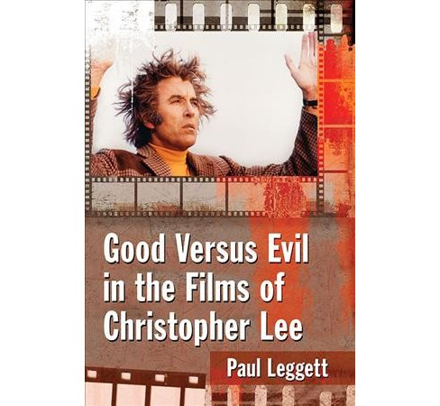 Good Versus Evil in the Films of Christopher Lee -  by Paul Leggett (Paperback) - image 1 of 1
