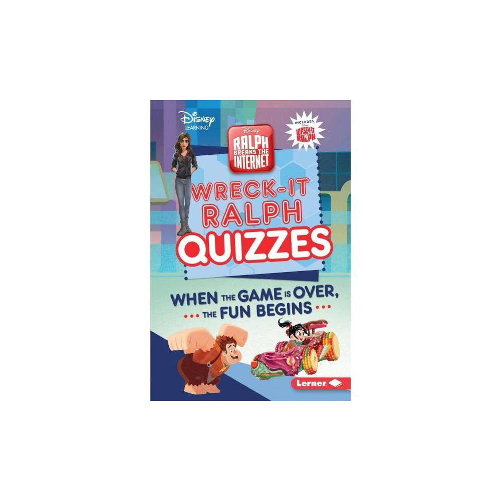 Wreck-it Ralph Quizzes : When the Game Is Over, the Fun Begins - by Heather E. Schwartz (Paperback)
