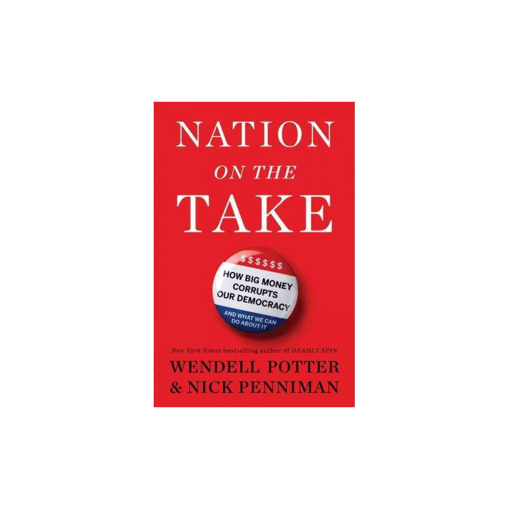 Nation on the Take : How Big Money Corrupts Our Democracy and What We Can Do About It (Hardcover)