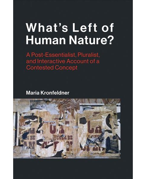 What's Left of Human Nature? : A Post-essentialist, Pluralist, and Interactive Account of a Contested - image 1 of 1