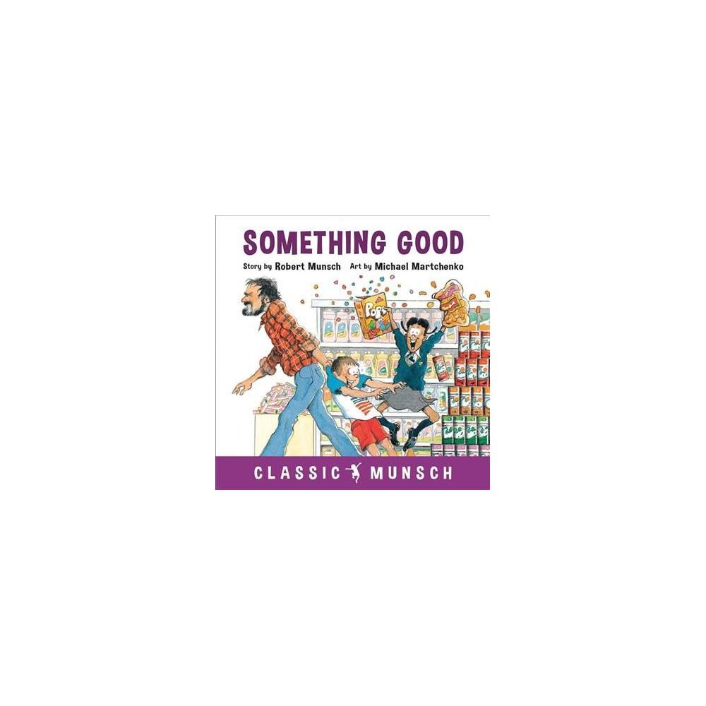 Something Good - (Classic Munsch) by Robert N. Munsch (Hardcover)