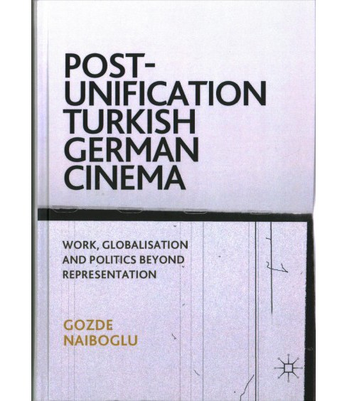 Post-Unification Turkish German Cinema : Work, Globalisation and Politics Beyond Representation - image 1 of 1