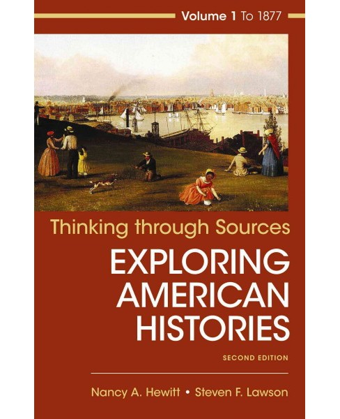 Thinking Through Sources for American Histories to 1877 (Paperback) (Nancy A. Hewitt & Steven F. Lawson) - image 1 of 1