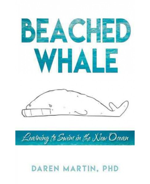 Beached Whale : Learning to Swim in the New Ocean (Paperback) (Daren Martin) - image 1 of 1