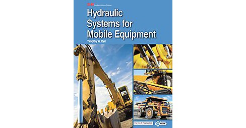 Hydraulic Systems for Mobile Equipment (Hardcover) (Ph.D. Timothy W. Dell) - image 1 of 1