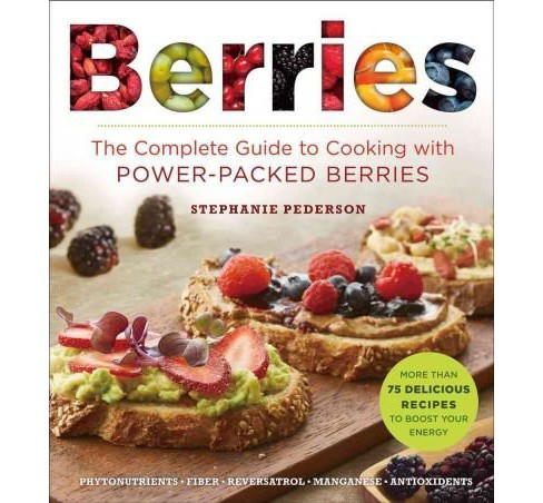 Berries : The Complete Guide to Cooking With Power-Packed Berries (Paperback) (Stephanie Pedersen) - image 1 of 1