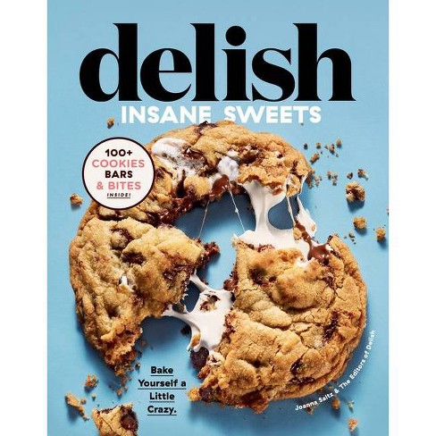 Delish Insane Sweets - by Editors of Delish & Joanna Saltz (Hardcover) - image 1 of 1