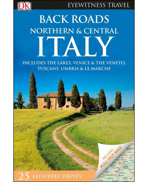 Dk Eyewitness Back Roads Northern and Central Italy : Includes the Lakes, Venice & the Veneto, Tuscany, - image 1 of 1
