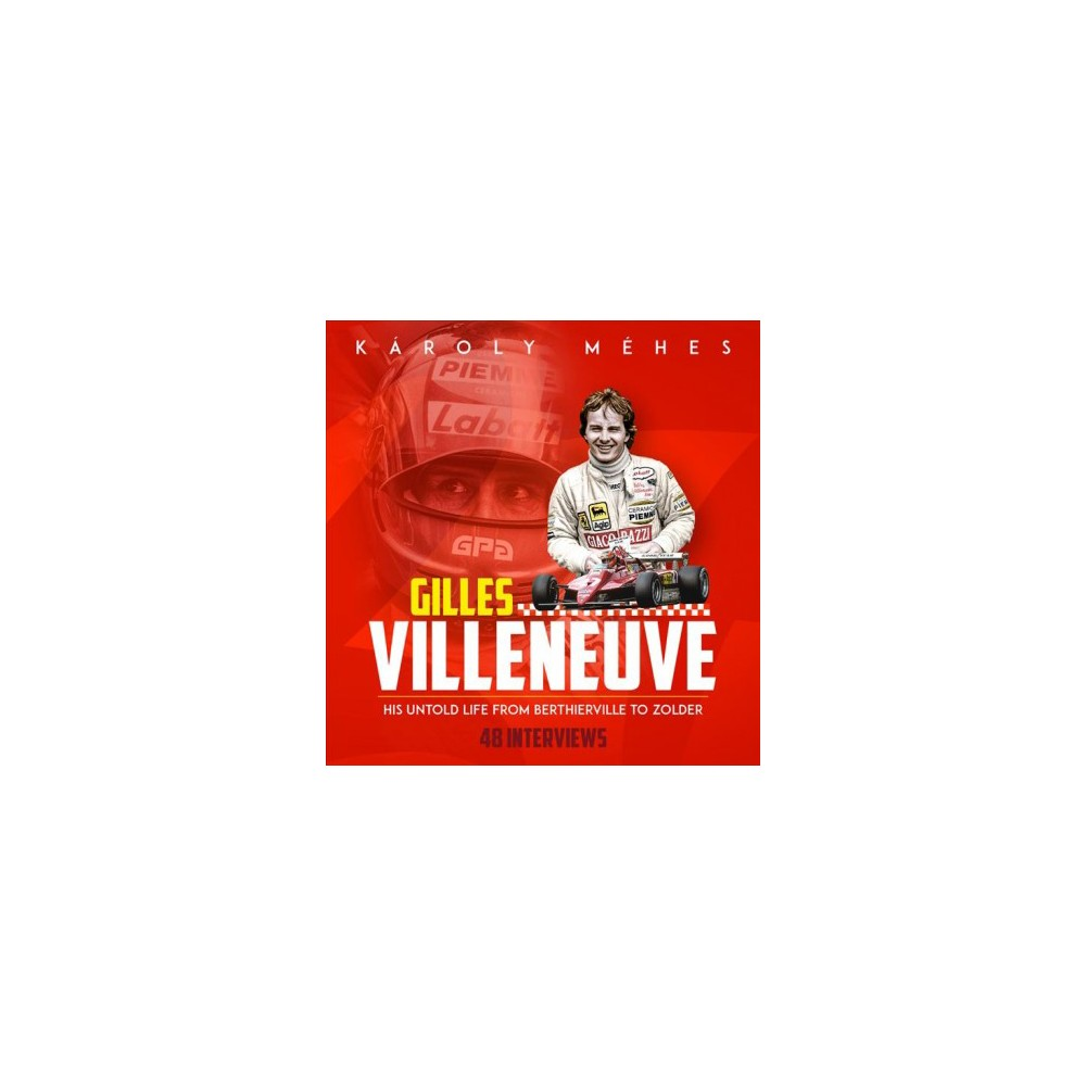 Gilles Villeneuve : His Untold Life from Berthierville to Zolder - by Károly Méhes (Hardcover)