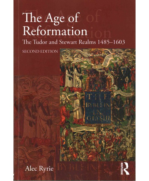 Age of Reformation : The Tudor and Stewart Realms 1485-1603 (Paperback) (Alec Ryrie) - image 1 of 1