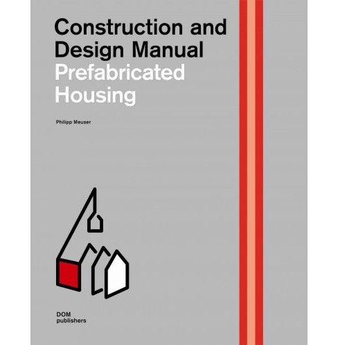 Prefabricated Housing : Construction and Design Manual -  by Philipp Meuser (Hardcover) - image 1 of 1