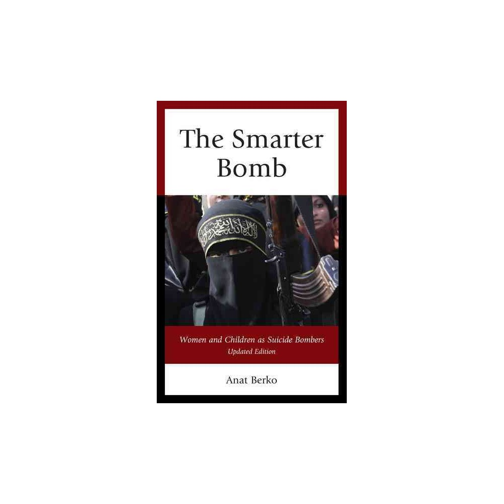 Smarter Bomb : Women and Children As Suicide Bombers (Updated) (Paperback) (Anat Berko)