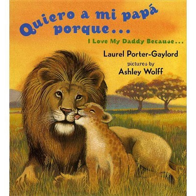Quiero a Mi Papa Porque (I Love My Daddy Because English / Spanishedition)- by Laurel Porter Gaylord (Board Book)