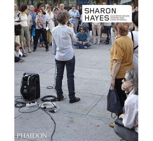 Sharon Hayes -  by Julia Bryan-Wilson & Jeannine Tang & Lanka Tattersall (Paperback) - image 1 of 1