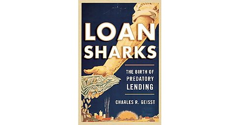 Loan Sharks : The Birth of Predatory Lending -  by Charles R. Geisst (Hardcover) - image 1 of 1