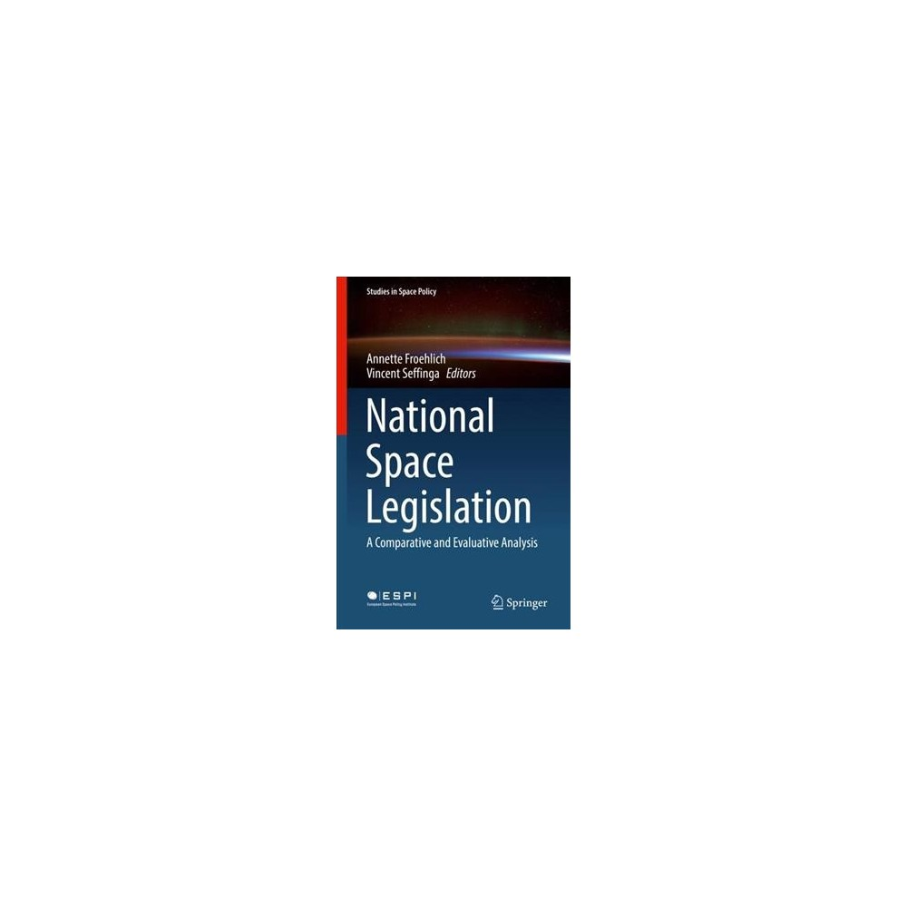 National Space Legislation : A Comparative and Evaluative Analysis - (Hardcover)