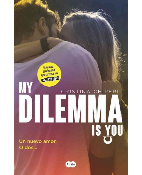 My Dilemma is You/ My Dilemma Is You : Un Nuevo Amor. O Dos…/ a New Love? or Two (Paperback) - image 1 of 1