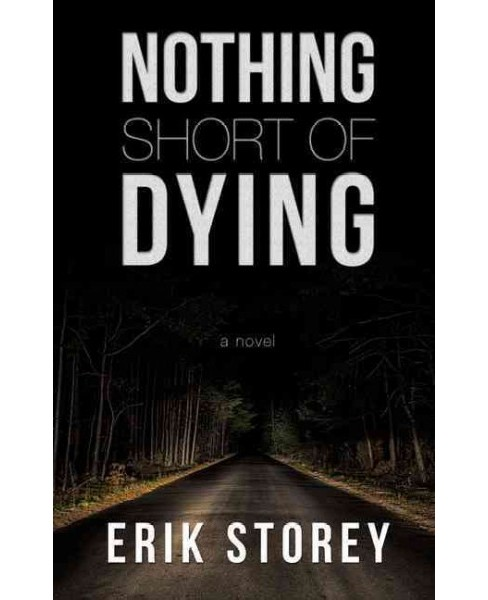 Nothing Short of Dying -  Large Print by Erik Storey (Hardcover) - image 1 of 1