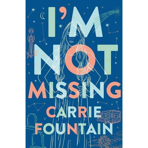 I'm Not Missing - by  Carrie Fountain (Hardcover) - image 1 of 1