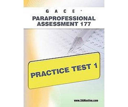 GACE Paraprofessional Assessment 177 Practice Test 1 : Teacher Certification (Paperback) (Sharon A. - image 1 of 1