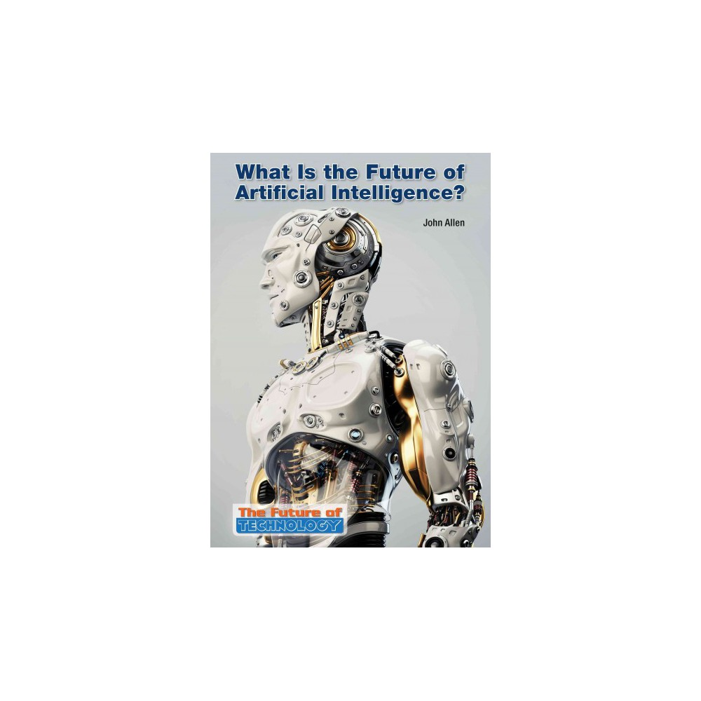 What Is the Future of Artificial Intelligence? (Hardcover) (John Allen)
