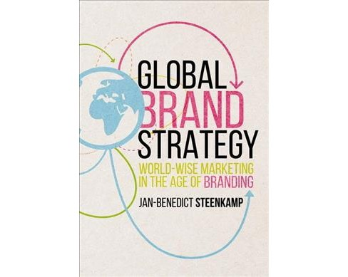 Global Brand Strategy : World-Wise Marketing in the Age of Branding (Hardcover) (Jan-Benedict Steenkamp) - image 1 of 1