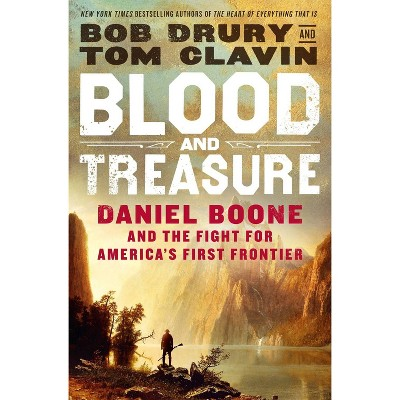 Blood and Treasure - by Bob Drury & Tom Clavin (Hardcover)