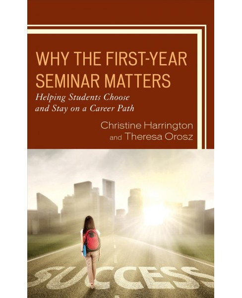 Why the First-year Seminar Matters : Helping Students Choose and Stay on a Career Path -  (Paperback) - image 1 of 1