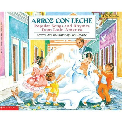 Arroz Con Leche: Popular Songs and Rhymes from Latin America (Bilingual) - (Blue Ribbon Book) by  Lulu Delacre (Paperback)