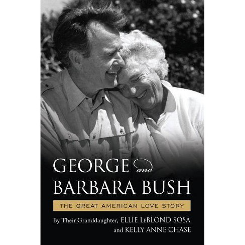 George & Barbara Bush - by  Ellie Leblond Sosa & Kelly Anne Chase (Hardcover) - image 1 of 1
