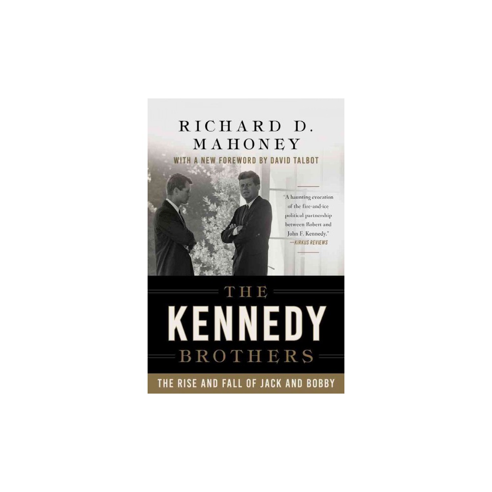 Kennedy Brothers : The Rise and Fall of Jack and Bobby (Reprint) (Paperback) (Richard D. Mahoney)