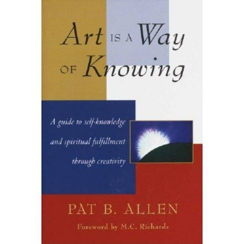 Art Is a Way of Knowing - by  Pat B Allen (Paperback) - image 1 of 1