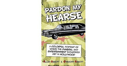 Pardon My Hearse : A Colorful Portrait of Where the Funeral and Entertainment Industries Met in - image 1 of 1