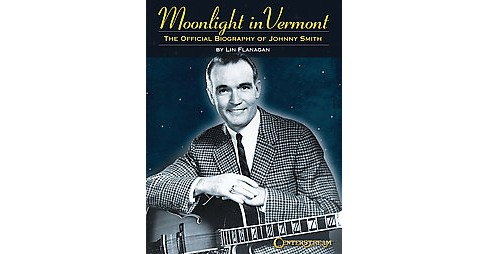 Moonlight in Vermont : The Official Biography of Johnny Smith (Paperback) (Lin Flanagan) - image 1 of 1