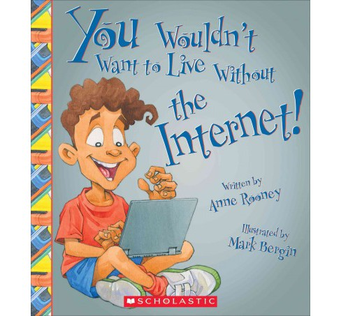 You Wouldn't Want to Live Without the Internet! (Paperback) (Anne Rooney) - image 1 of 1