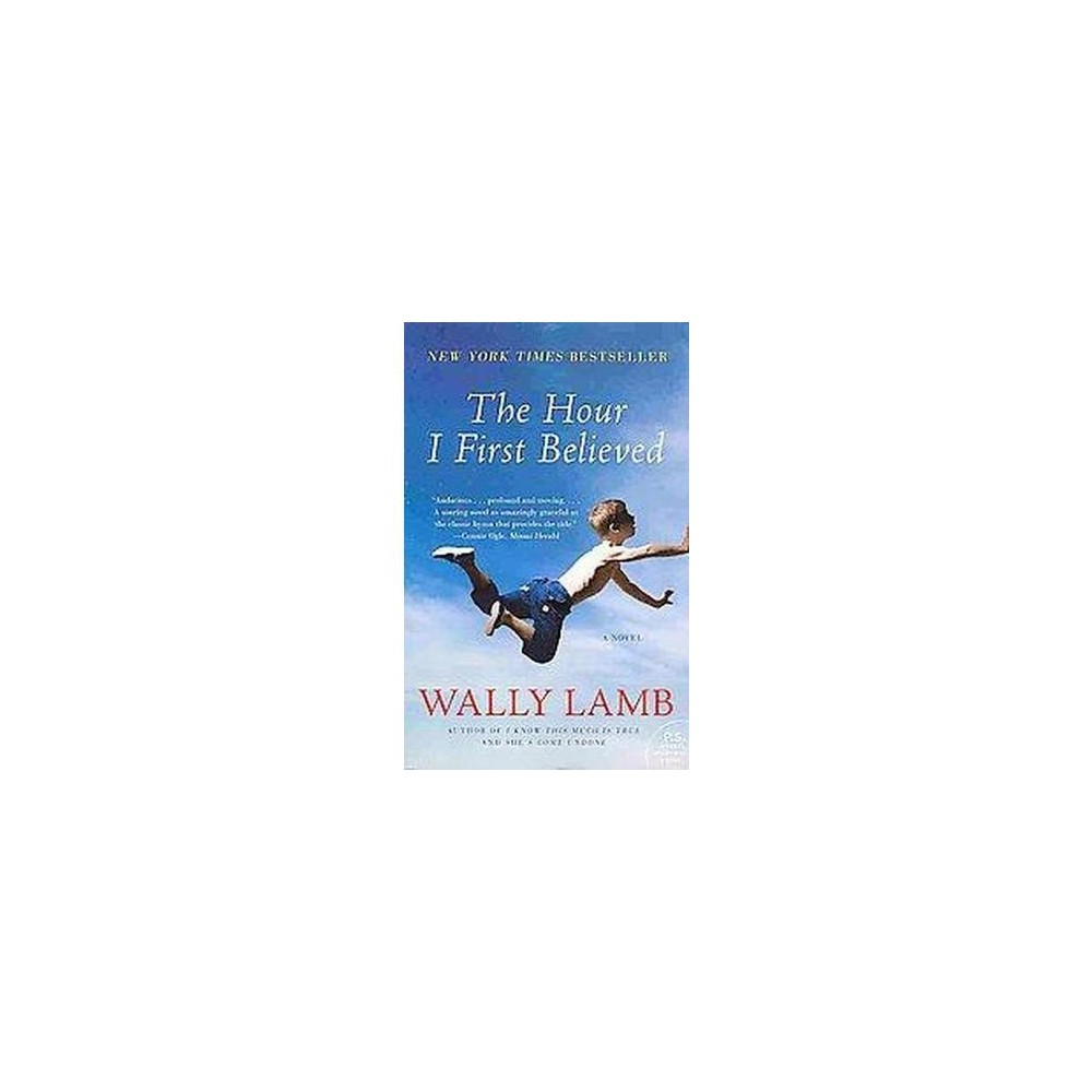 The Hour I First Believed ( P.S.) (Reprint) (Paperback) by Wally Lamb