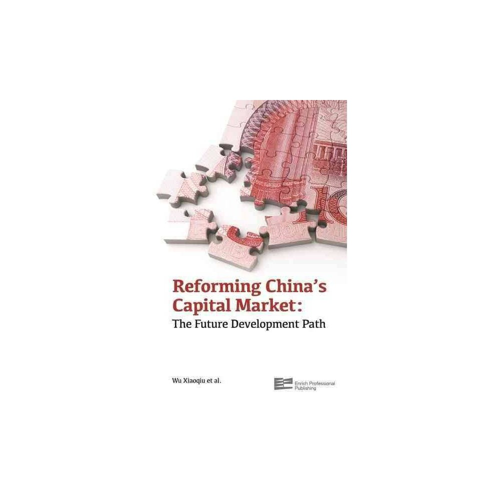 Reforming China's Capital Market : The Future Development Path - (Hardcover)