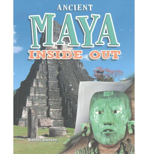 Ancient Maya Inside Out (Paperback) (Rachel Stuckey) - image 1 of 1